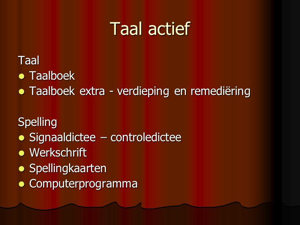 Taal actief Taal  Taalboek  Taalboek extra - verdieping en remediëring Spelling  Signaaldictee – controledictee  Werkschrift  Spellingkaarten  Computerprogramma