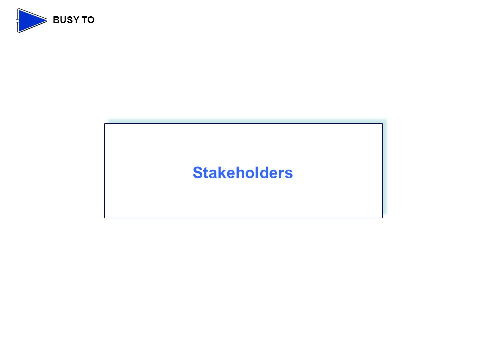 BUSY TO Stakeholders