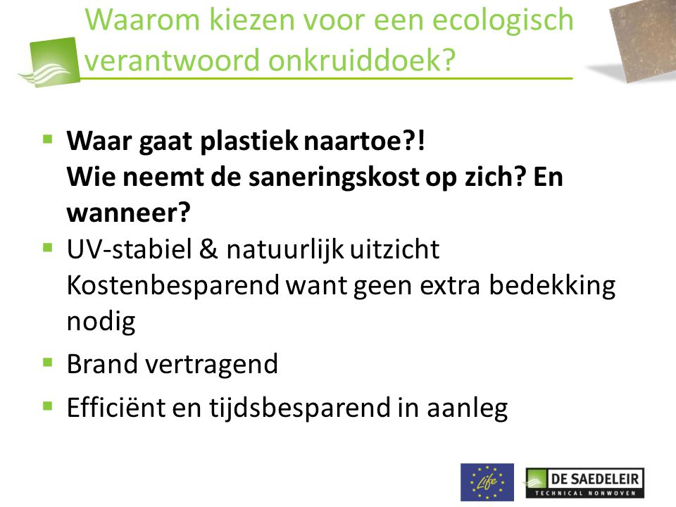 Waarom kiezen voor een ecologisch verantwoord onkruiddoek?  Waar gaat plastiek naartoe?! Wie neemt de saneringskost op zich? En wanneer?  UV-stabiel