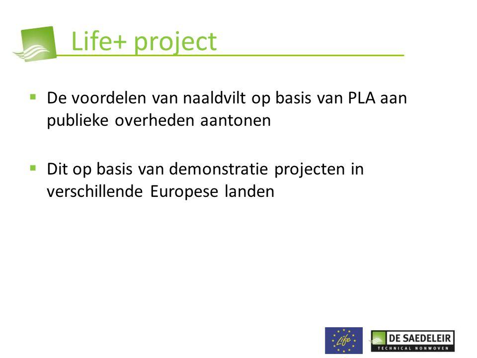 Life+ project  De voordelen van naaldvilt op basis van PLA aan publieke overheden aantonen  Dit op basis van demonstratie projecten in verschillende Europese landen