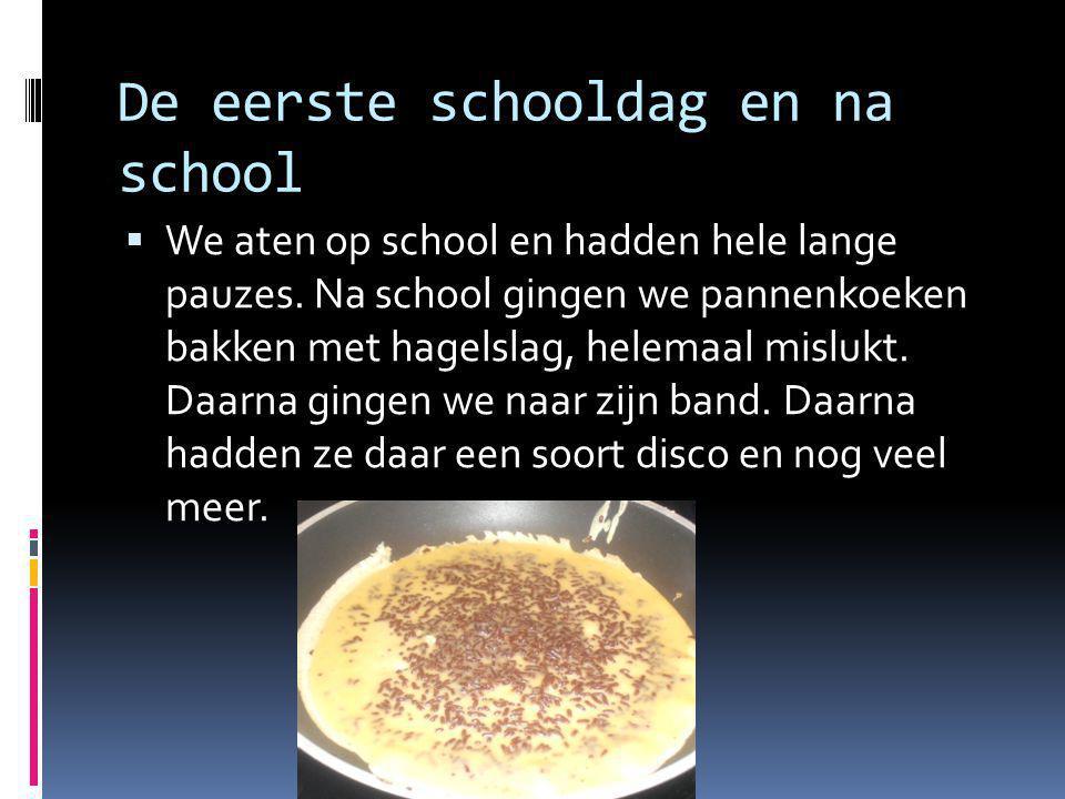 De eerste schooldag en na school  We aten op school en hadden hele lange pauzes.