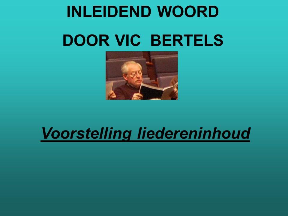 INLEIDEND WOORD DOOR VIC BERTELS Voorstelling liedereninhoud
