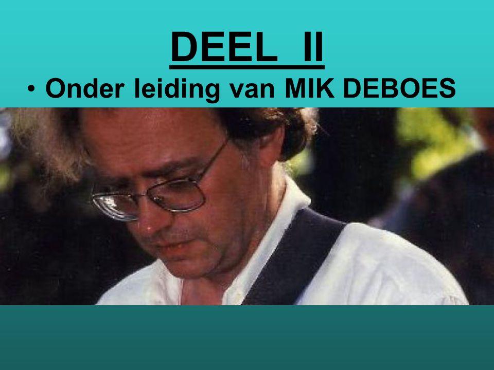 DEEL II •Onder leiding van MIK DEBOES