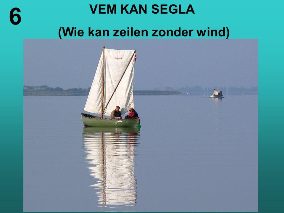 VEM KAN SEGLA (Wie kan zeilen zonder wind) 6