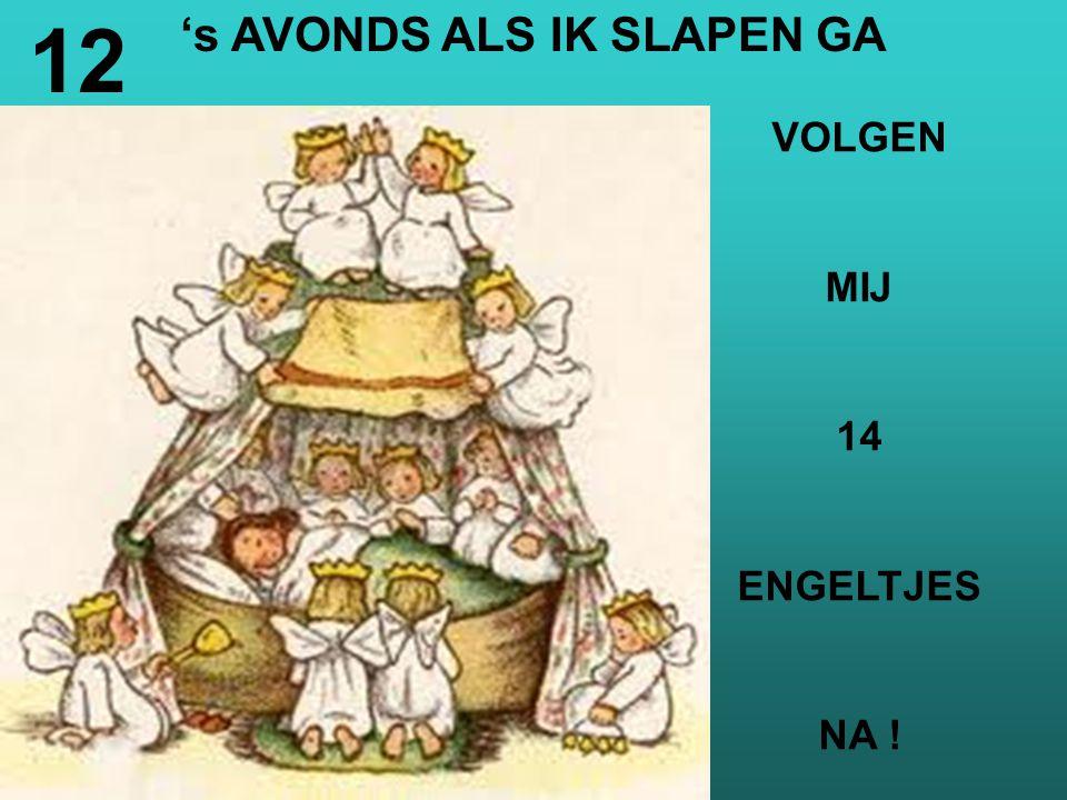 's AVONDS ALS IK SLAPEN GA VOLGEN MIJ 14 ENGELTJES NA ! 12