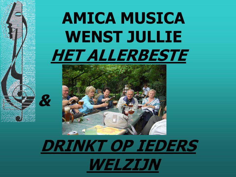 HET ALLERBESTE & DRINKT OP IEDERS WELZIJN AMICA MUSICA WENST JULLIE