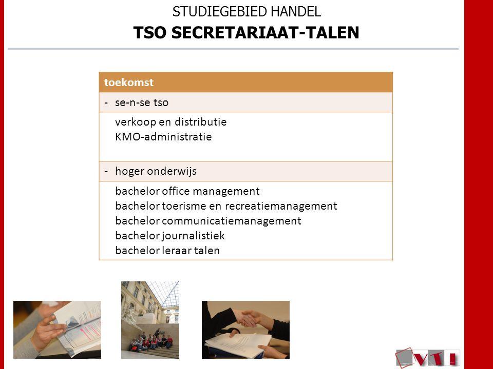 STUDIEGEBIED HANDEL TSO SECRETARIAAT-TALEN toekomst -se-n-se tso verkoop en distributie KMO-administratie -hoger onderwijs bachelor office management