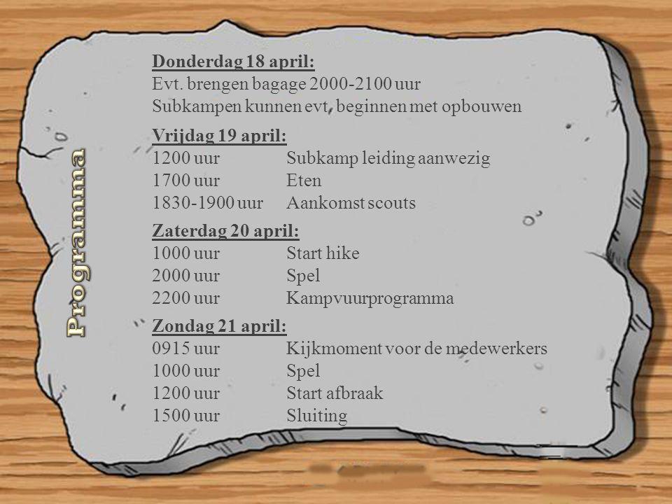 Donderdag 18 april: Evt. brengen bagage 2000-2100 uur Subkampen kunnen evt. beginnen met opbouwen Vrijdag 19 april: 1200 uur Subkamp leiding aanwezig