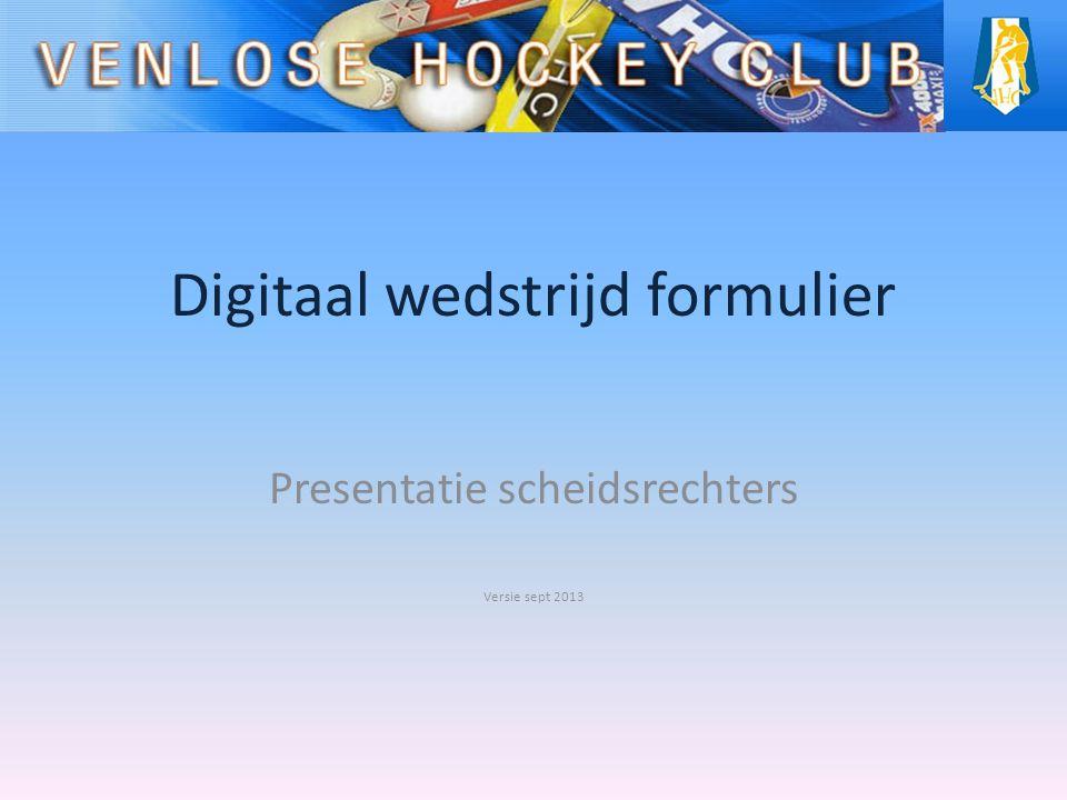 Digitaal wedstrijd formulier Presentatie scheidsrechters Versie sept 2013