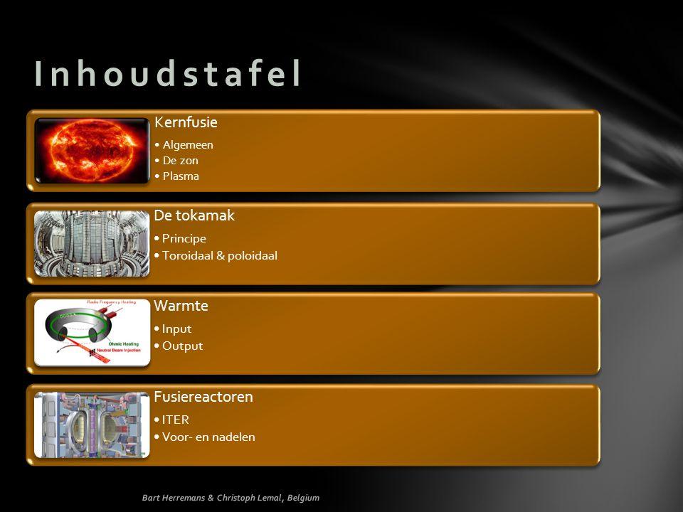 Kernfusie •Algemeen •De zon •PlasmaInhoudstafel De tokamak •Principe •Toroidaal & poloidaal Warmte •Input •Output Fusiereactoren •ITER •Voor- en nadel