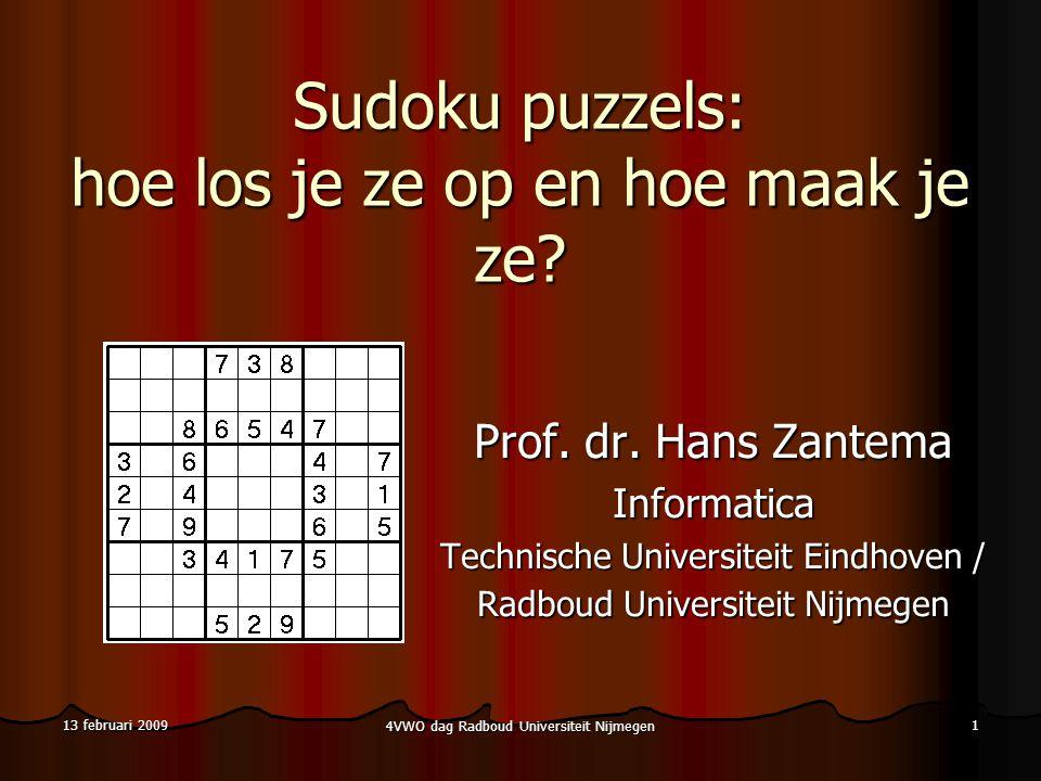 4VWO dag Radboud Universiteit Nijmegen 12 13 februari 2009 Kijk naar het gele hokje  Het enige cijfer dat hier mag is een 8, dus schrijf die 8 maar op  Dit noemen we een positiezet: vul in een hokje het enige toegestane cijfer in  Dit voorbeeld kan geheel worden opgelost met alleen blokzetten en positiezetten