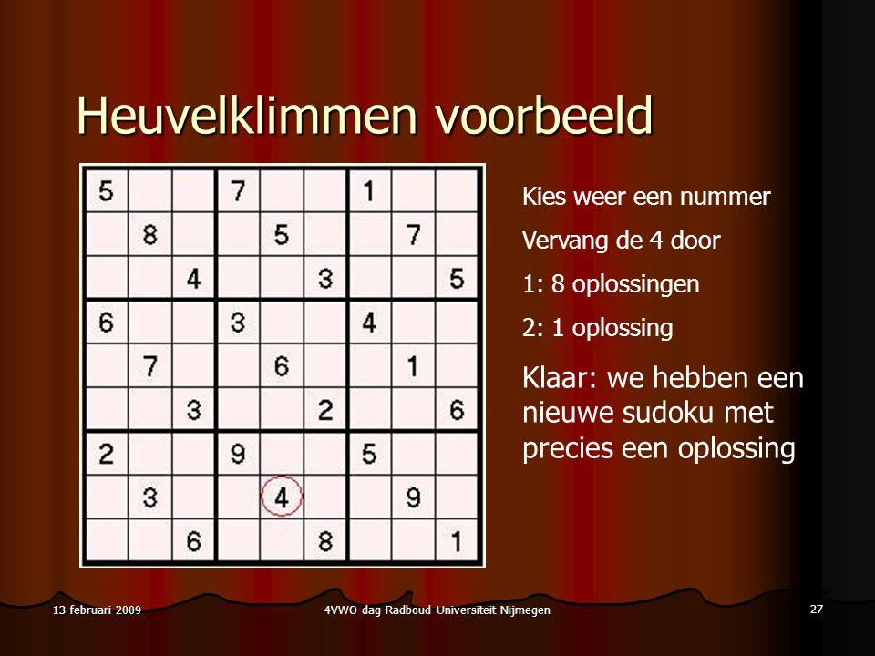 4VWO dag Radboud Universiteit Nijmegen 27 13 februari 2009 Heuvelklimmen voorbeeld Kies weer een nummer Vervang de 4 door 1: 8 oplossingen 2: 1 oplossing Klaar: we hebben een nieuwe sudoku met precies een oplossing