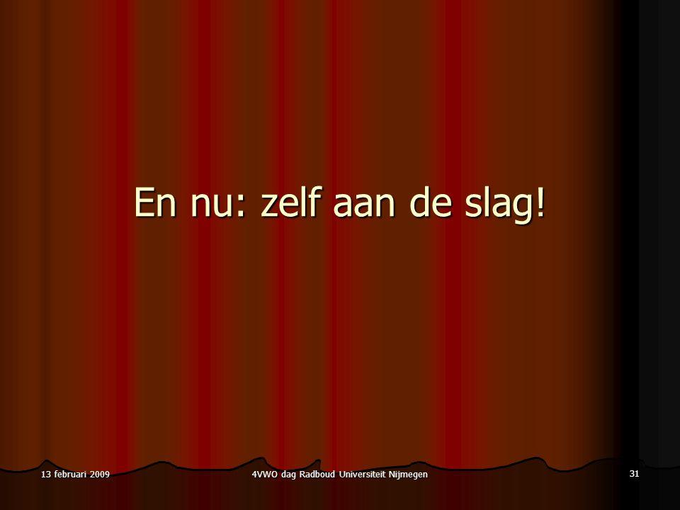 4VWO dag Radboud Universiteit Nijmegen 31 13 februari 2009 En nu: zelf aan de slag!