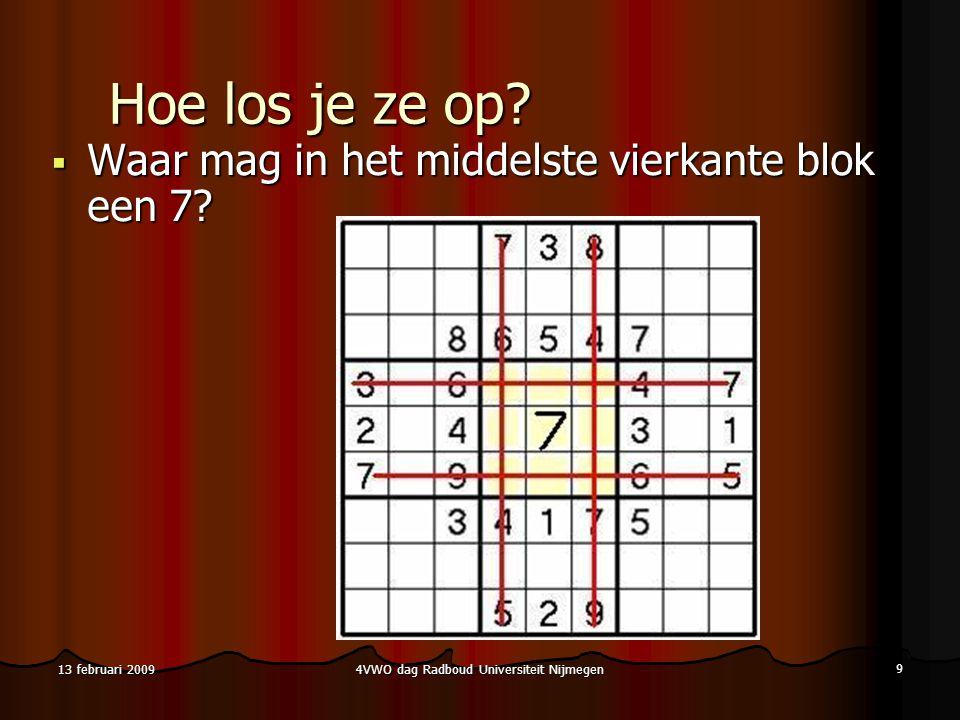 4VWO dag Radboud Universiteit Nijmegen 10 13 februari 2009 Dit noemen we een blokzet:  Kies een blok, en een cijfer dat nog niet in dat blok voorkomt  Beredeneer voor elk van de lege hokjes in dat blok op éé n na dat dat cijfer daar niet gezet mag worden  Zet dat cijfer op het resterende lege hokje Dit geldt voor alle soorten blokken: ook rijen en kolommen De meeste sudoku's in kranten en boekjes kunnen met alleen maar blokzetten worden opgelost