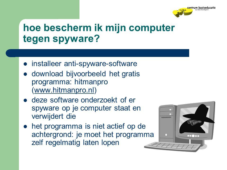 hoe bescherm ik mijn computer tegen spyware?  installeer anti-spyware-software  download bijvoorbeeld het gratis programma: hitmanpro (www.hitmanpro