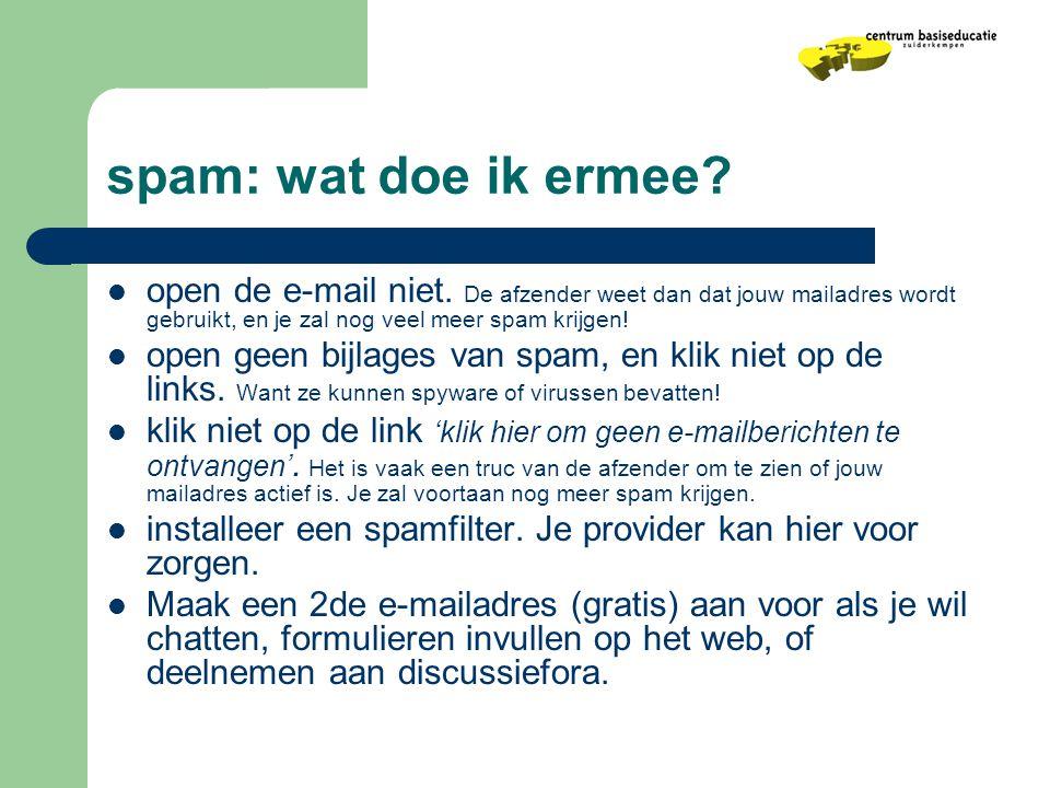 spam: wat doe ik ermee?  open de e-mail niet. De afzender weet dan dat jouw mailadres wordt gebruikt, en je zal nog veel meer spam krijgen!  open ge