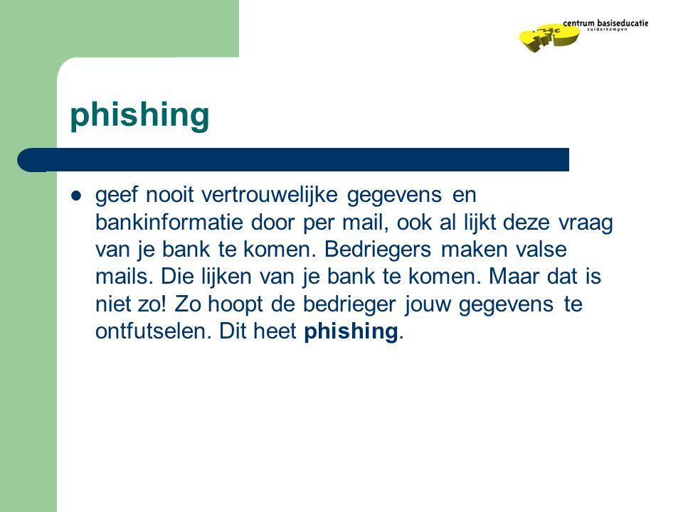 phishing  geef nooit vertrouwelijke gegevens en bankinformatie door per mail, ook al lijkt deze vraag van je bank te komen. Bedriegers maken valse ma