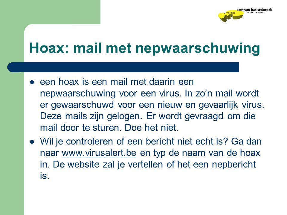 Hoax: mail met nepwaarschuwing  een hoax is een mail met daarin een nepwaarschuwing voor een virus. In zo'n mail wordt er gewaarschuwd voor een nieuw