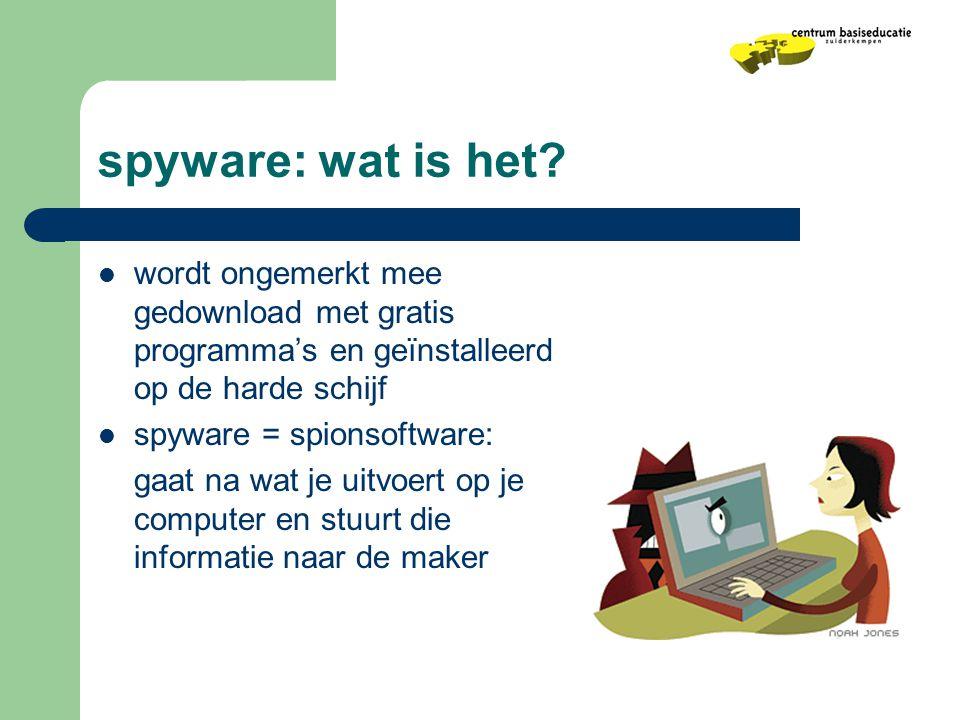 spyware: wat is het?  wordt ongemerkt mee gedownload met gratis programma's en geïnstalleerd op de harde schijf  spyware = spionsoftware: gaat na wa