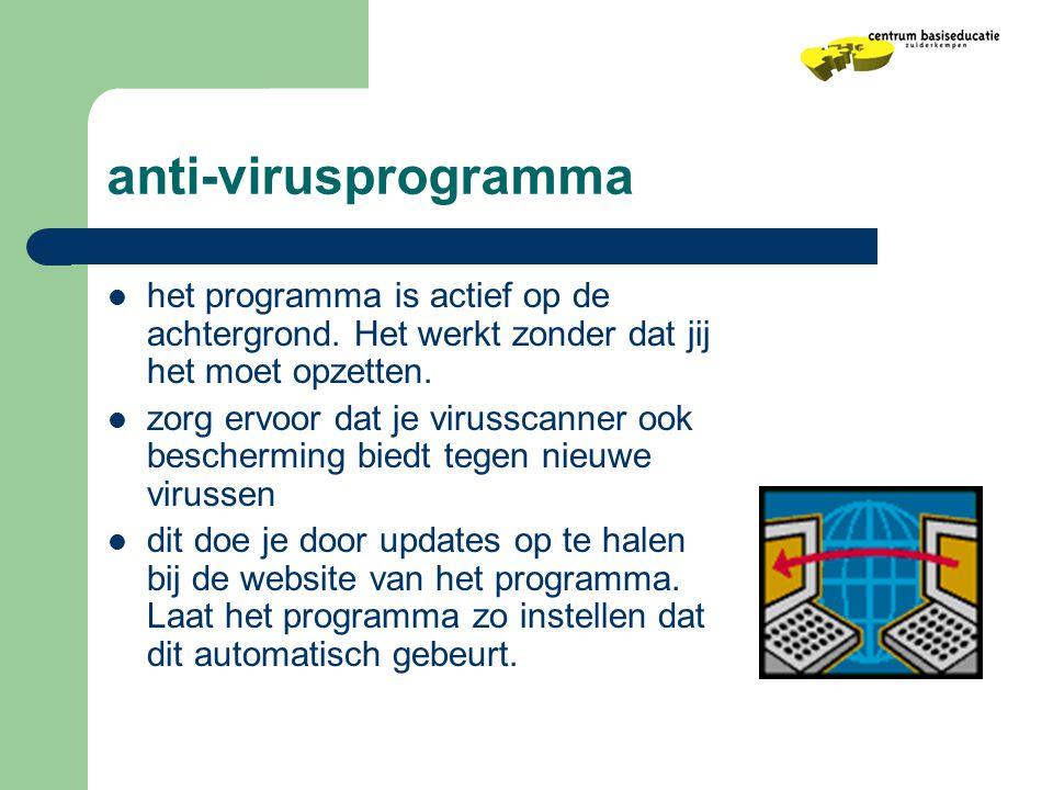 anti-virusprogramma  het programma is actief op de achtergrond. Het werkt zonder dat jij het moet opzetten.  zorg ervoor dat je virusscanner ook bes
