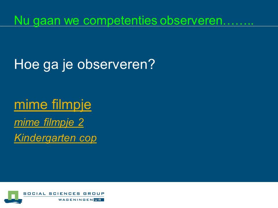 Nu gaan we competenties observeren……..Hoe ga je observeren.