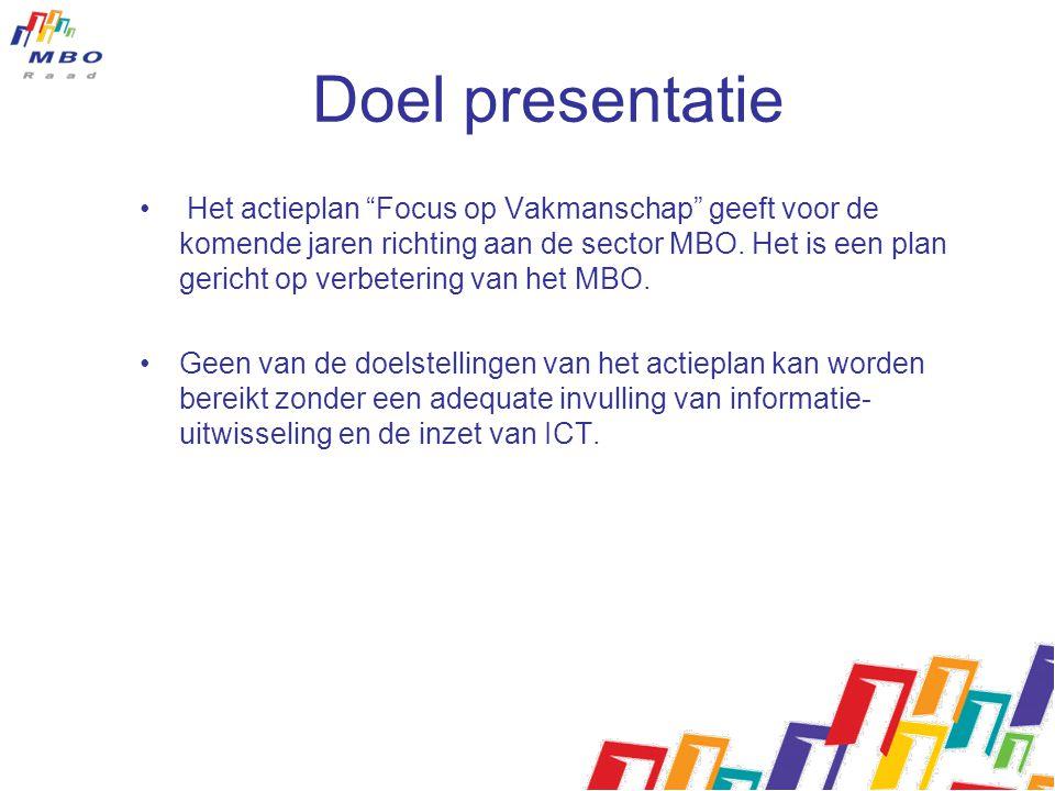 Doel Presentatie •Daarom is door saMBO-ICT een opzet voor een programmaplan iFoV ontwikkeld, genaamd Focus op Vakmanschap, vertaling naar informatie en •systemen (iFoV)Het saMBO-ICT programma iFoV richt zich op de vertaling van het actieplan naar informatie en systemen, een belangrijke voorwaarde om de beoogde doelstellingen van het actieplan te behalen.