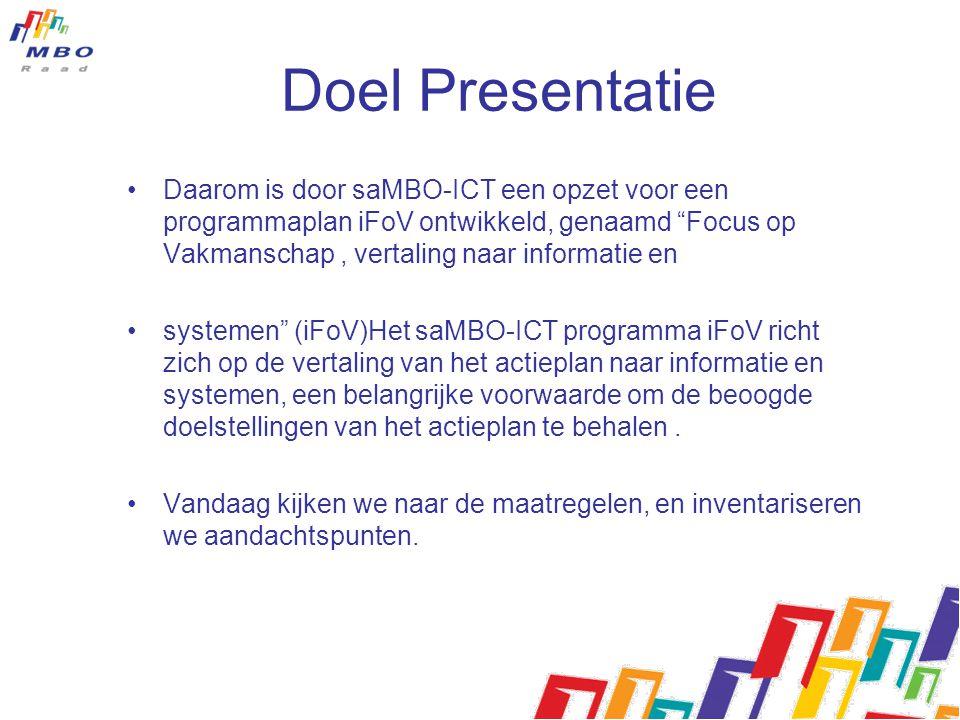 """Doel Presentatie •Daarom is door saMBO-ICT een opzet voor een programmaplan iFoV ontwikkeld, genaamd """"Focus op Vakmanschap, vertaling naar informatie"""