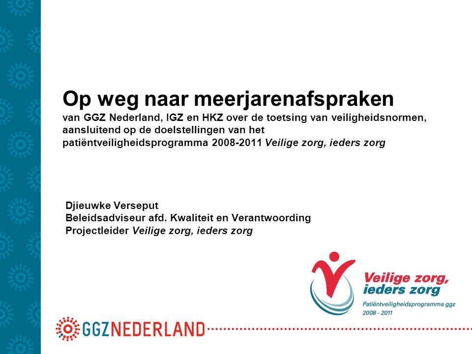 Op weg naar meerjarenafspraken van GGZ Nederland, IGZ en HKZ over de toetsing van veiligheidsnormen, aansluitend op de doelstellingen van het patiëntv