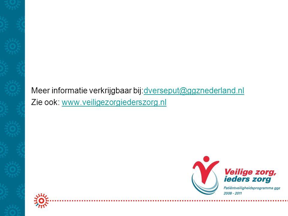 Meer informatie verkrijgbaar bij:dverseput@ggznederland.nldverseput@ggznederland.nl Zie ook: www.veiligezorgiederszorg.nlwww.veiligezorgiederszorg.nl