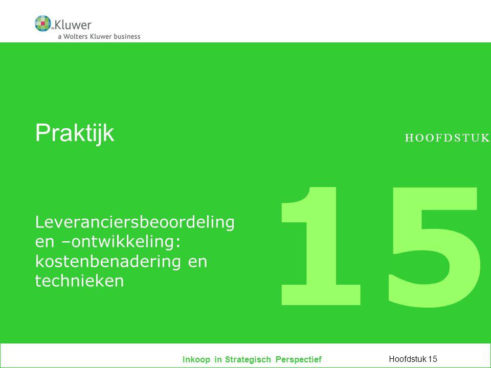 Inkoop in Strategisch Perspectief Praktijk Leveranciersbeoordeling en –ontwikkeling: kostenbenadering en technieken Hoofdstuk 15 HOOFDSTUK 15