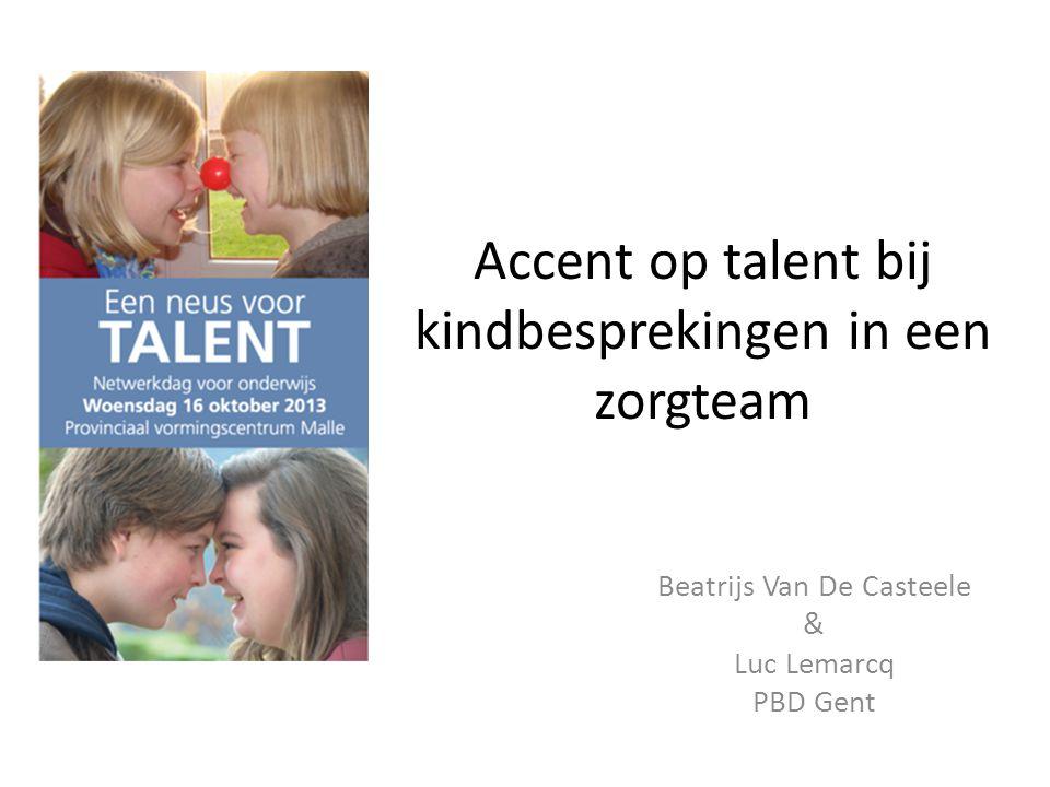 Accent op talent bij kindbesprekingen in een zorgteam Beatrijs Van De Casteele & Luc Lemarcq PBD Gent