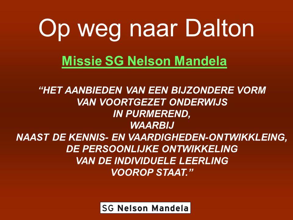 """Op weg naar Dalton Missie SG Nelson Mandela """"HET AANBIEDEN VAN EEN BIJZONDERE VORM VAN VOORTGEZET ONDERWIJS IN PURMEREND, WAARBIJ NAAST DE KENNIS- EN"""