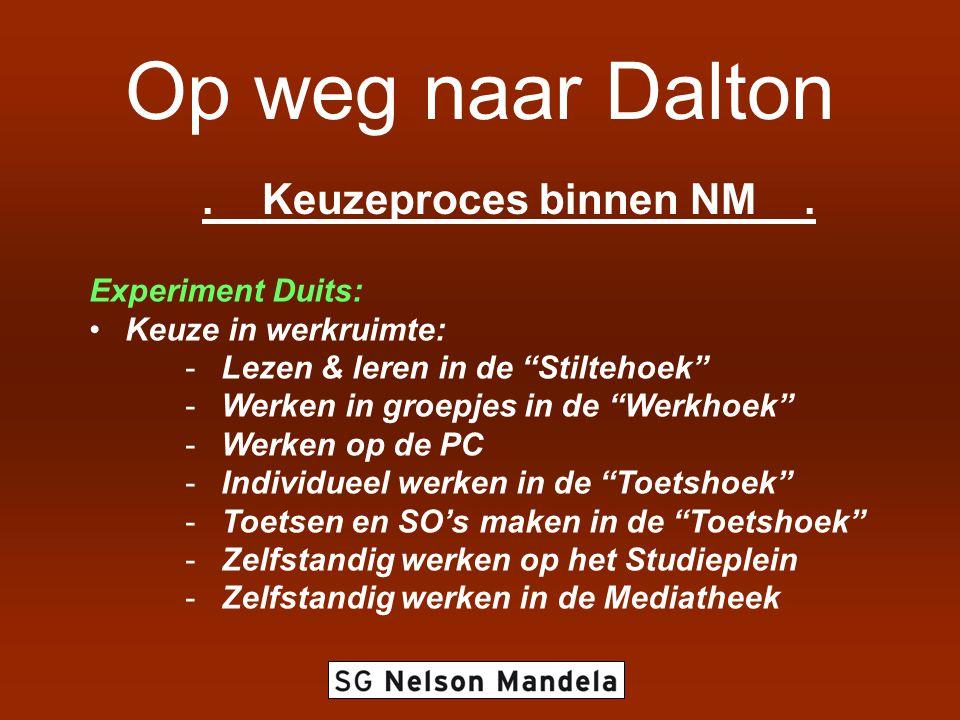 """Op weg naar Dalton. Keuzeproces binnen NM. Experiment Duits: •Keuze in werkruimte: -Lezen & leren in de """"Stiltehoek"""" -Werken in groepjes in de """"Werkho"""