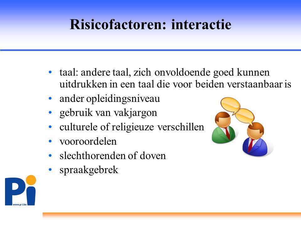Risicofactoren: interactie •taal: andere taal, zich onvoldoende goed kunnen uitdrukken in een taal die voor beiden verstaanbaar is •ander opleidingsni