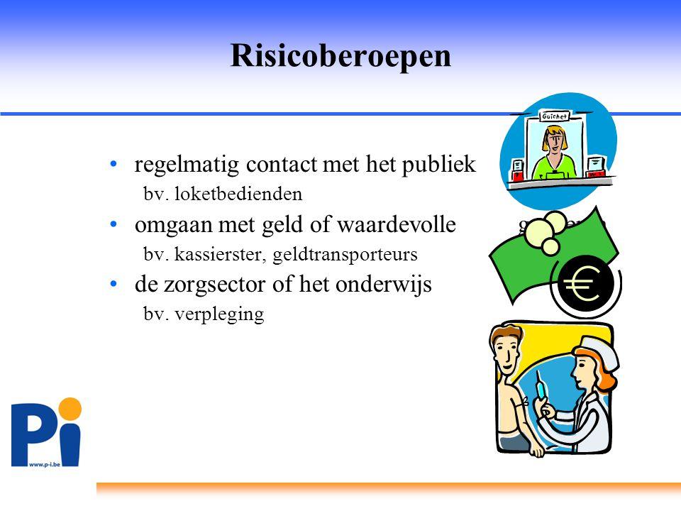 Risicoberoepen •regelmatig contact met het publiek bv. loketbedienden •omgaan met geld of waardevolle goederen bv. kassierster, geldtransporteurs •de