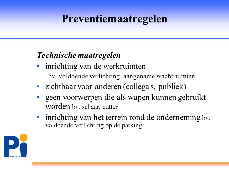 Preventiemaatregelen Technische maatregelen •inrichting van de werkruimten bv. voldoende verlichting, aangename wachtruimten •zichtbaar voor anderen (