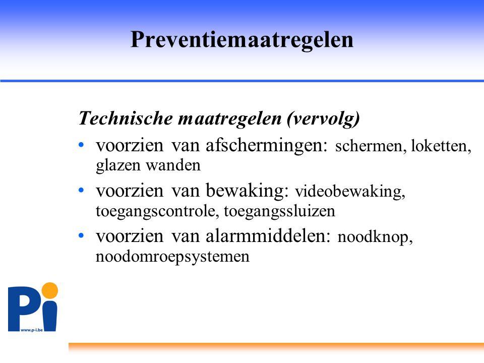 Preventiemaatregelen Technische maatregelen (vervolg) •voorzien van afschermingen: schermen, loketten, glazen wanden •voorzien van bewaking: videobewa