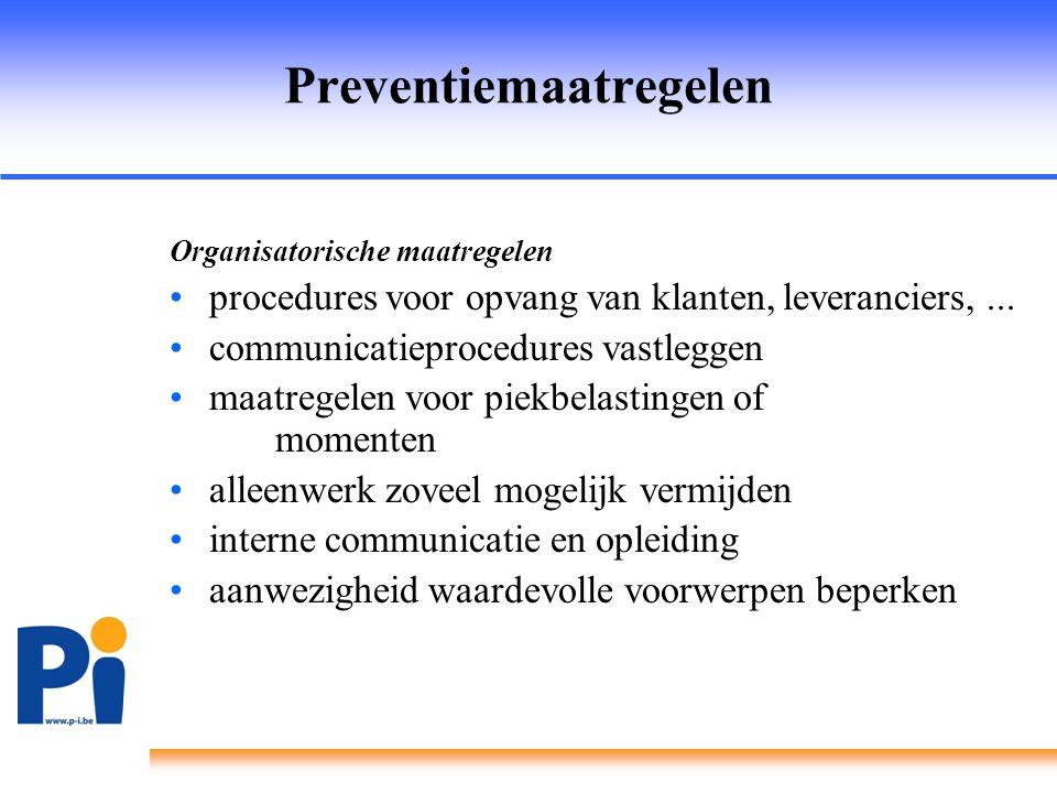 Preventiemaatregelen Organisatorische maatregelen •procedures voor opvang van klanten, leveranciers,... •communicatieprocedures vastleggen •maatregele