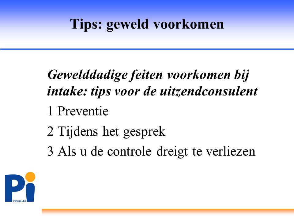 Tips: geweld voorkomen Gewelddadige feiten voorkomen bij intake: tips voor de uitzendconsulent 1 Preventie 2 Tijdens het gesprek 3 Als u de controle d