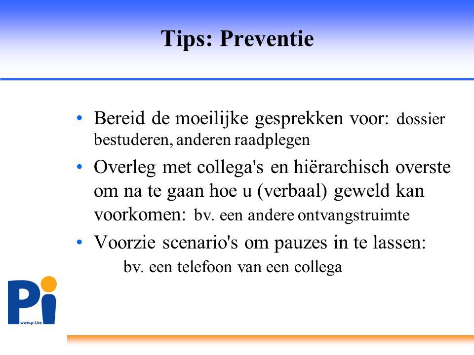 Tips: Preventie •Bereid de moeilijke gesprekken voor: dossier bestuderen, anderen raadplegen •Overleg met collega's en hiërarchisch overste om na te g