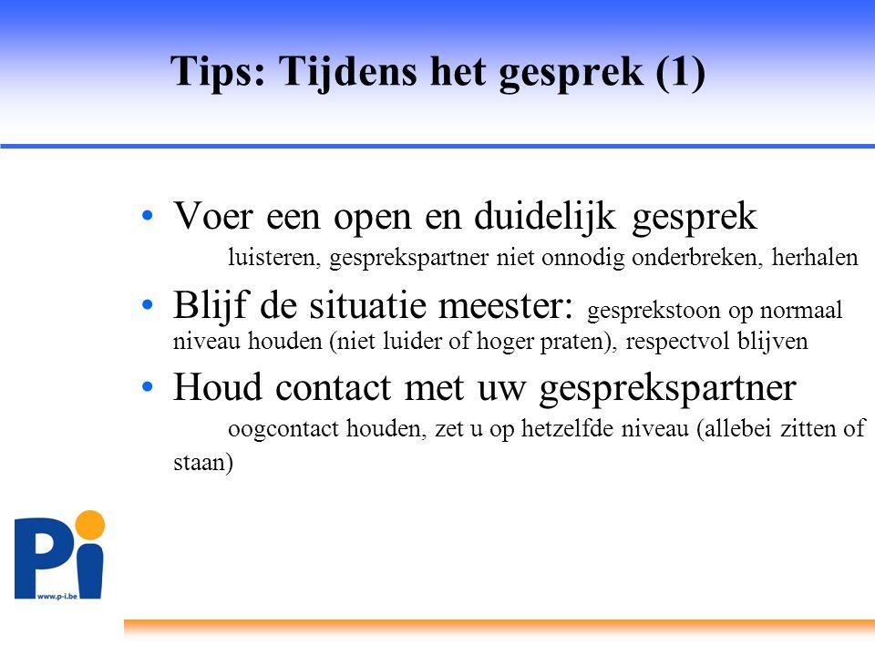 Tips: Tijdens het gesprek (1) •Voer een open en duidelijk gesprek luisteren, gesprekspartner niet onnodig onderbreken, herhalen •Blijf de situatie mee