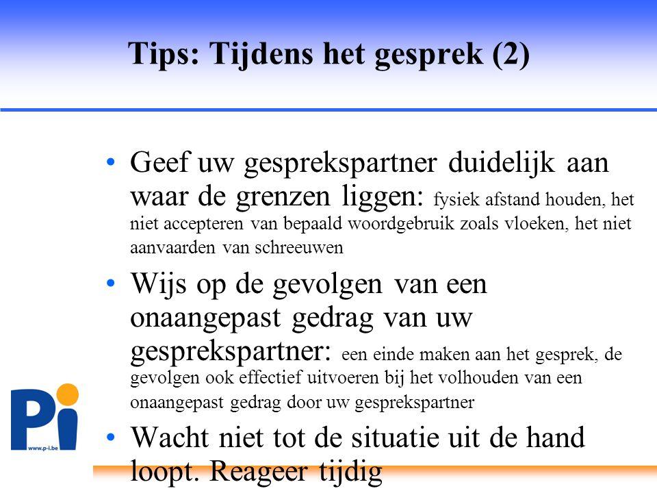 Tips: Tijdens het gesprek (2) •Geef uw gesprekspartner duidelijk aan waar de grenzen liggen: fysiek afstand houden, het niet accepteren van bepaald wo