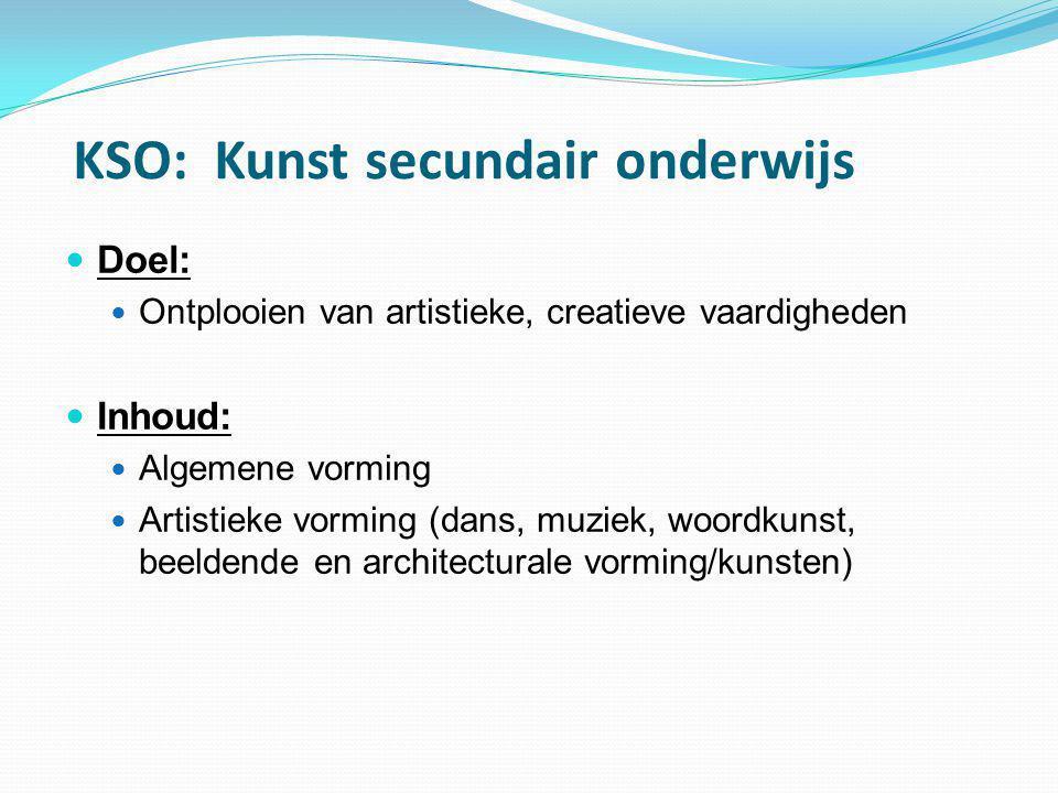 KSO: Kunst secundair onderwijs  Doel:  Ontplooien van artistieke, creatieve vaardigheden  Inhoud:  Algemene vorming  Artistieke vorming (dans, mu