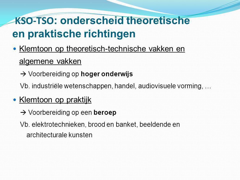 KSO-TSO : onderscheid theoretische en praktische richtingen  Klemtoon op theoretisch-technische vakken en algemene vakken  Voorbereiding op hoger on