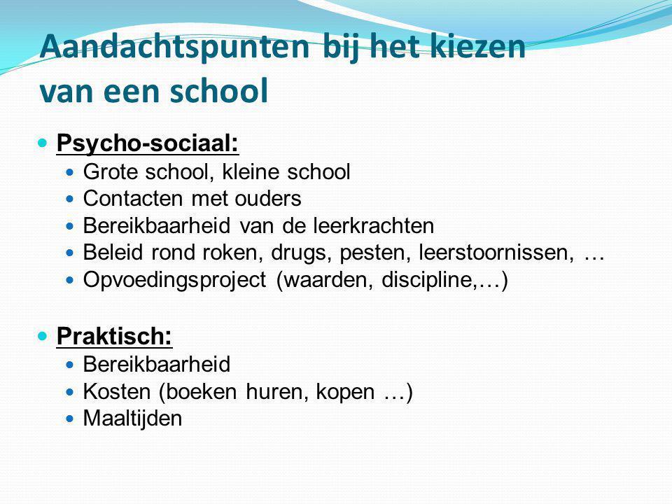 Aandachtspunten bij het kiezen van een school  Psycho-sociaal :  Grote school, kleine school  Contacten met ouders  Bereikbaarheid van de leerkrac
