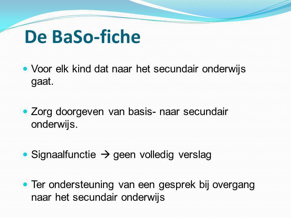 De BaSo-fiche  Voor elk kind dat naar het secundair onderwijs gaat.  Zorg doorgeven van basis- naar secundair onderwijs.  Signaalfunctie  geen vol