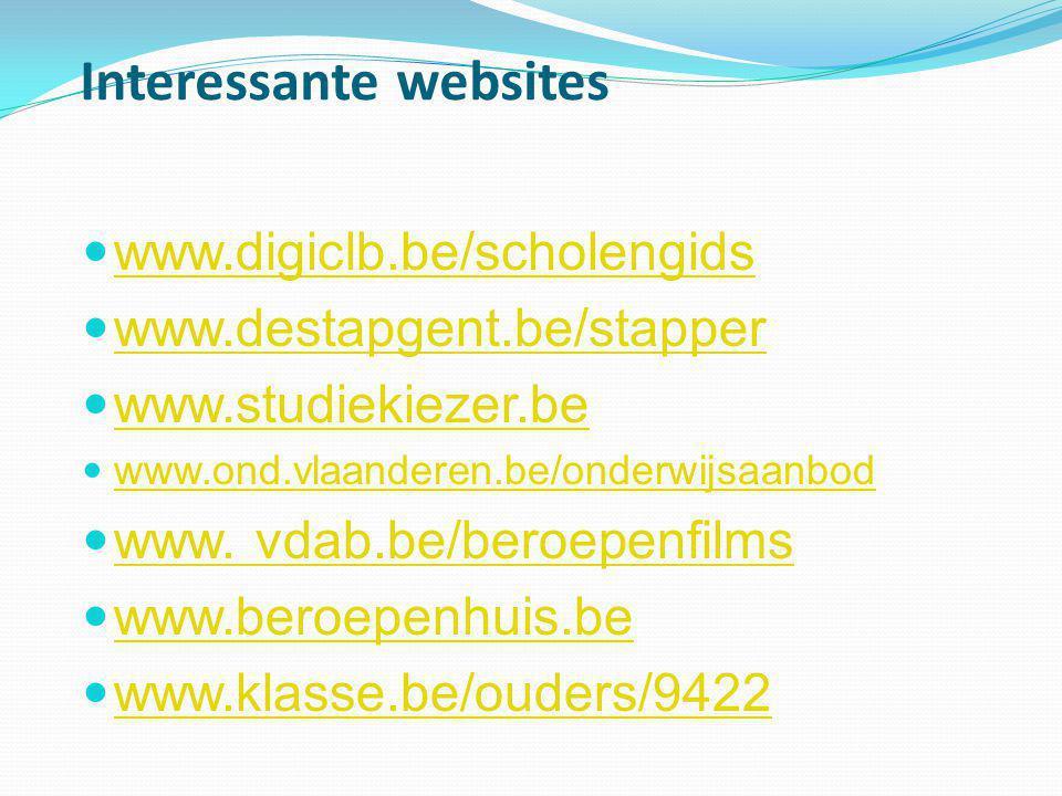 Interessante websites  www.digiclb.be/scholengids www.digiclb.be/scholengids  www.destapgent.be/stapper www.destapgent.be/stapper  www.studiekiezer