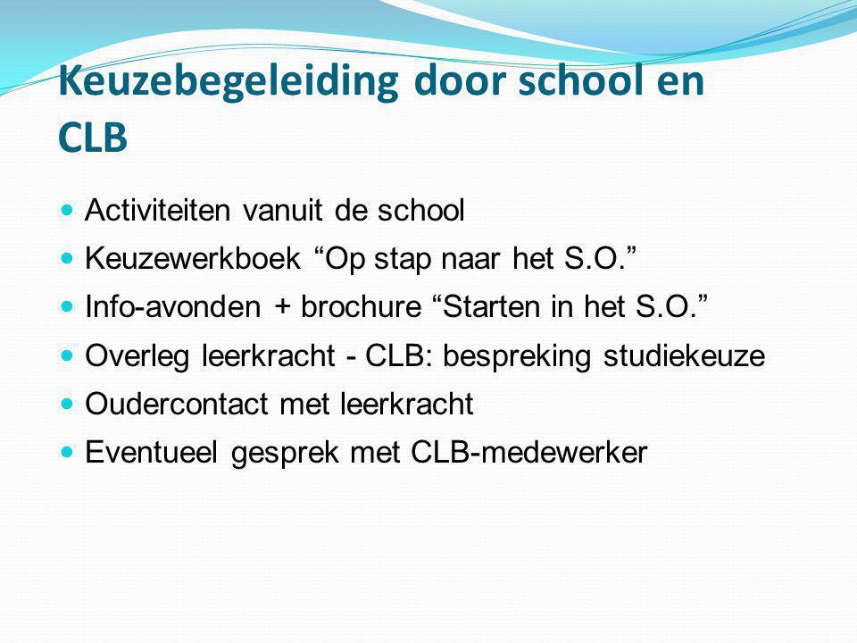 """Keuzebegeleiding door school en CLB  Activiteiten vanuit de school  Keuzewerkboek """"Op stap naar het S.O.""""  Info-avonden + brochure """"Starten in het"""