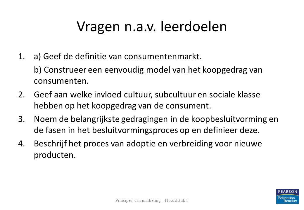 Vragen n.a.v. leerdoelen 1.a) Geef de definitie van consumentenmarkt. b) Construeer een eenvoudig model van het koopgedrag van consumenten. 2.Geef aan