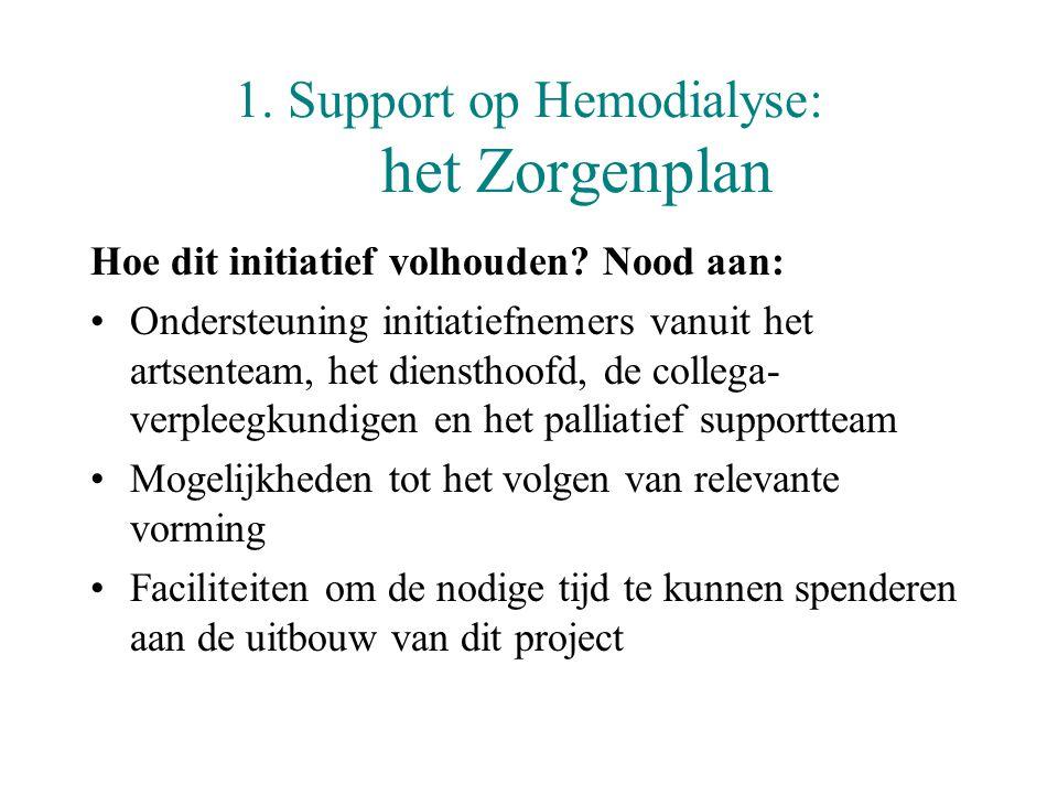 1. Support op Hemodialyse: het Zorgenplan Hoe dit initiatief volhouden? Nood aan: •Ondersteuning initiatiefnemers vanuit het artsenteam, het diensthoo